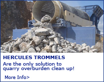 Hercules Trommels - Are the only solution to quarry overburden clean up! Click Here For More Info